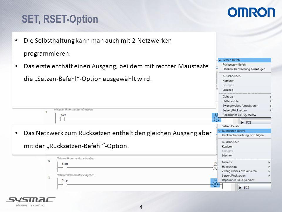 4 SET, RSET-Option Die Selbsthaltung kann man auch mit 2 Netzwerken programmieren. Das erste enthält einen Ausgang, bei dem mit rechter Maustaste die