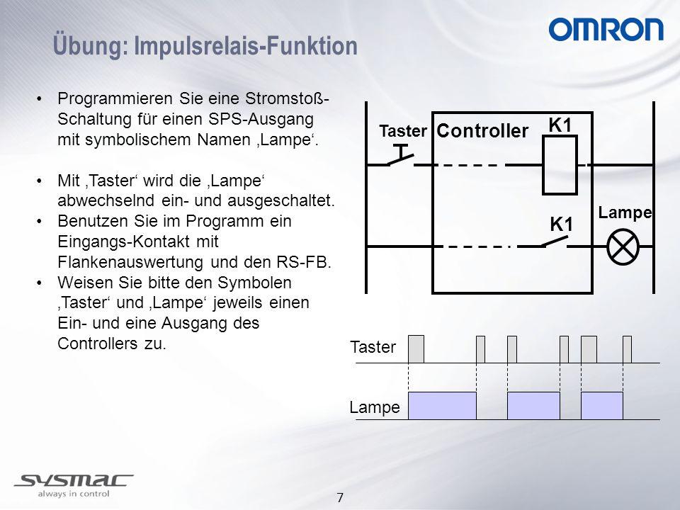 7 Übung: Impulsrelais-Funktion Programmieren Sie eine Stromstoß- Schaltung für einen SPS-Ausgang mit symbolischem Namen 'Lampe'. Mit 'Taster' wird die