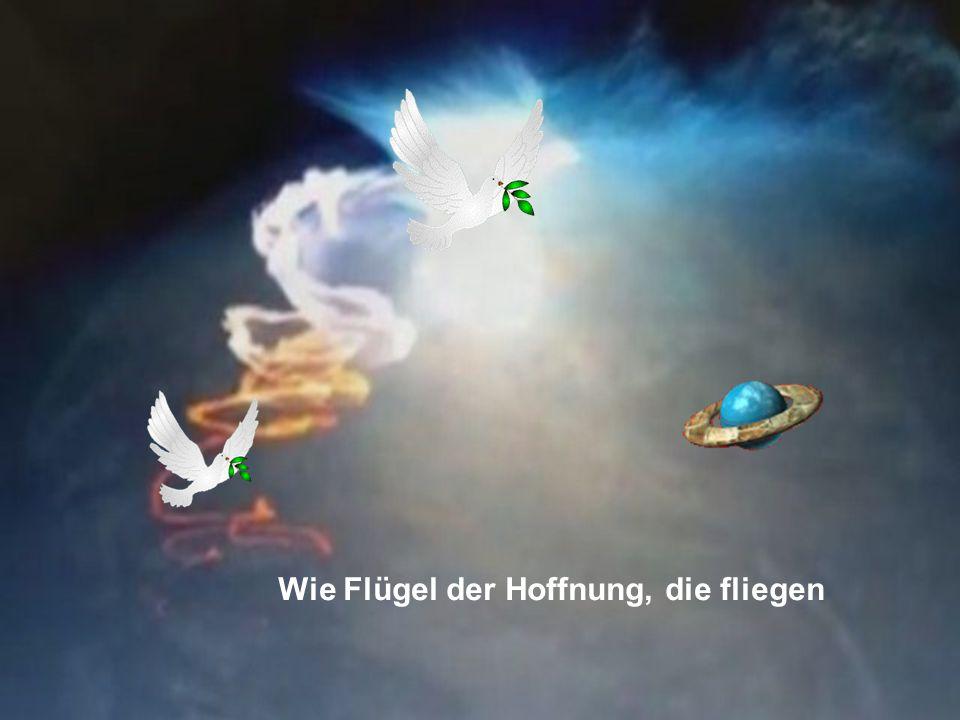 Wie Flügel der Hoffnung, die fliegen