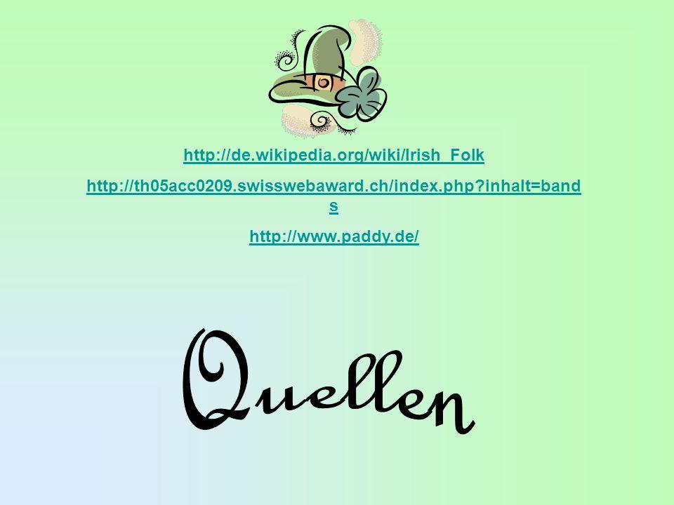 http://de.wikipedia.org/wiki/Irish_Folk http://th05acc0209.swisswebaward.ch/index.php?inhalt=band s http://www.paddy.de/