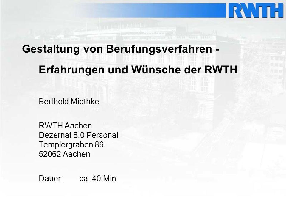 Gestaltung von Berufungsverfahren - Erfahrungen und Wünsche der RWTH Berthold Miethke RWTH Aachen Dezernat 8.0 Personal Templergraben 86 52062 Aachen
