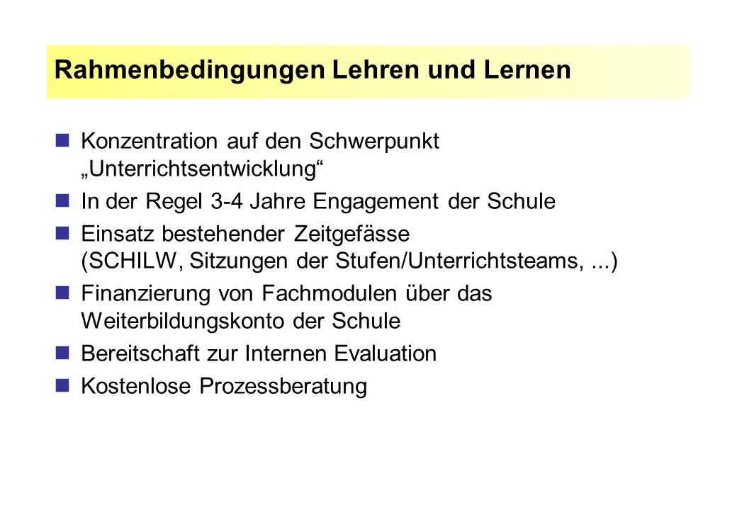 """Konzentration auf den Schwerpunkt """"Unterrichtsentwicklung"""" In der Regel 3-4 Jahre Engagement der Schule Einsatz bestehender Zeitgefässe (SCHILW, Sitzu"""