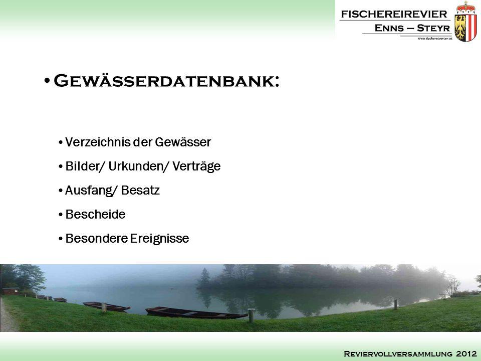 Verzeichnis der Gewässer Bilder/ Urkunden/ Verträge Ausfang/ Besatz Bescheide Besondere Ereignisse Gewässerdatenbank: Reviervollversammlung 2012