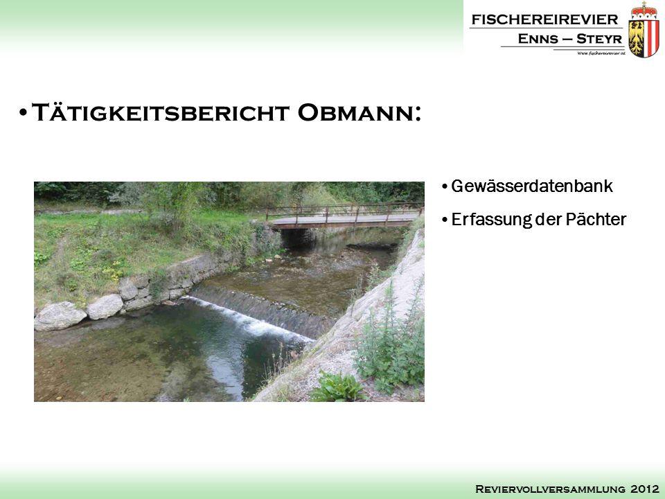 Gewässerdatenbank Erfassung der Pächter Tätigkeitsbericht Obmann: Reviervollversammlung 2012