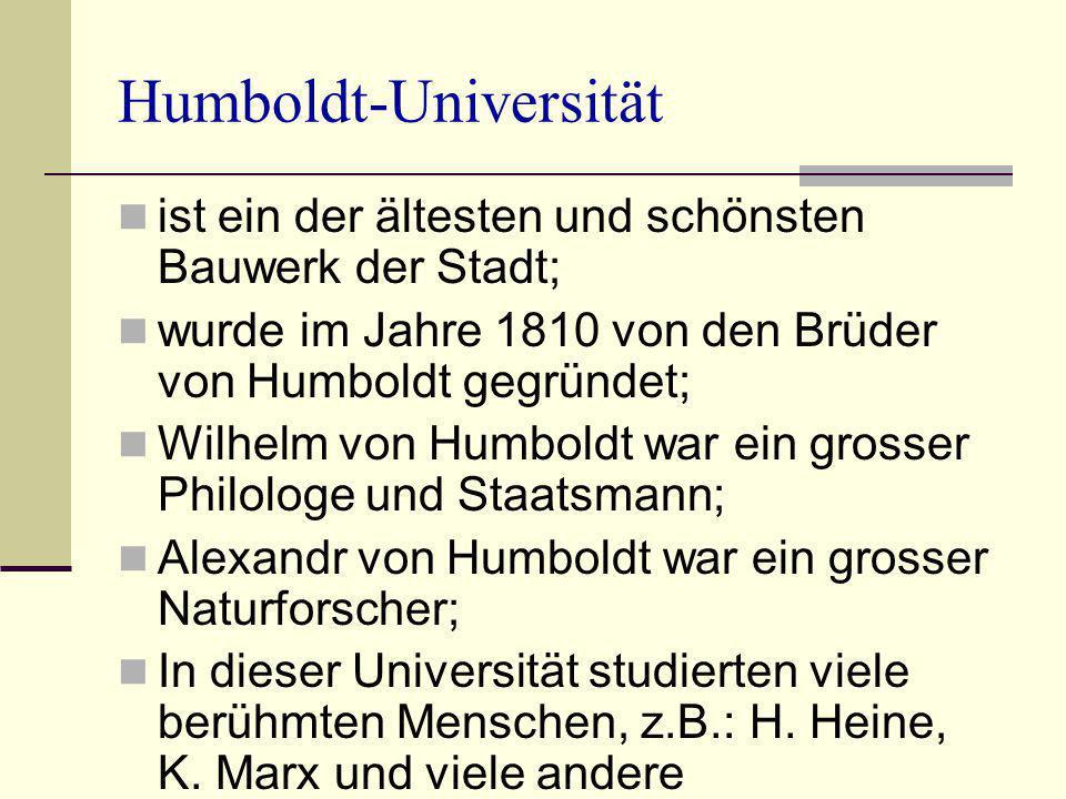 Humboldt-Universität ist ein der ältesten und schönsten Bauwerk der Stadt; wurde im Jahre 1810 von den Brüder von Humboldt gegründet; Wilhelm von Humb