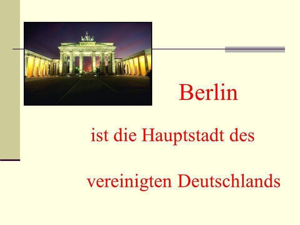 Berlin ist die Hauptstadt des vereinigten Deutschlands