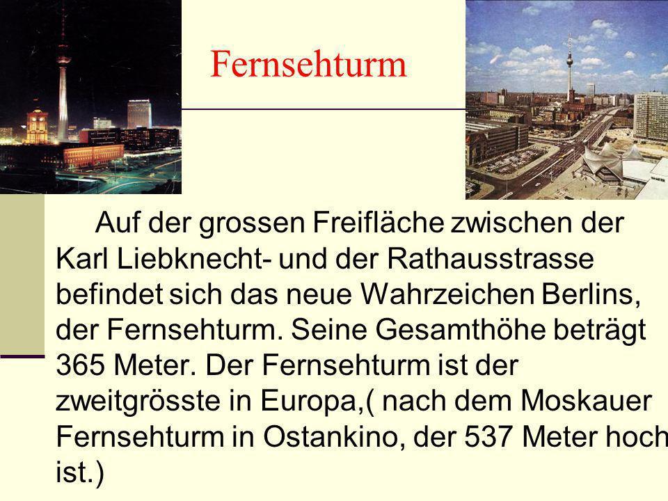 Fernsehturm Auf der grossen Freifläche zwischen der Karl Liebknecht- und der Rathausstrasse befindet sich das neue Wahrzeichen Berlins, der Fernsehtur