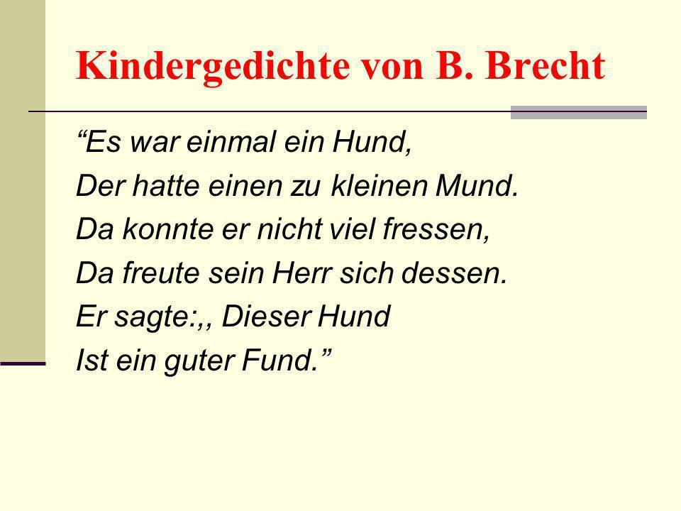 """Kindergedichte von B. Brecht """"Es war einmal ein Hund, Der hatte einen zu kleinen Mund. Da konnte er nicht viel fressen, Da freute sein Herr sich desse"""