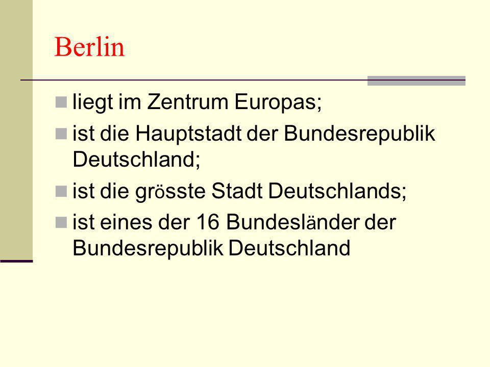 Berlin liegt im Zentrum Europas; ist die Hauptstadt der Bundesrepublik Deutschland; ist die gr ö sste Stadt Deutschlands; ist eines der 16 Bundesl ä n