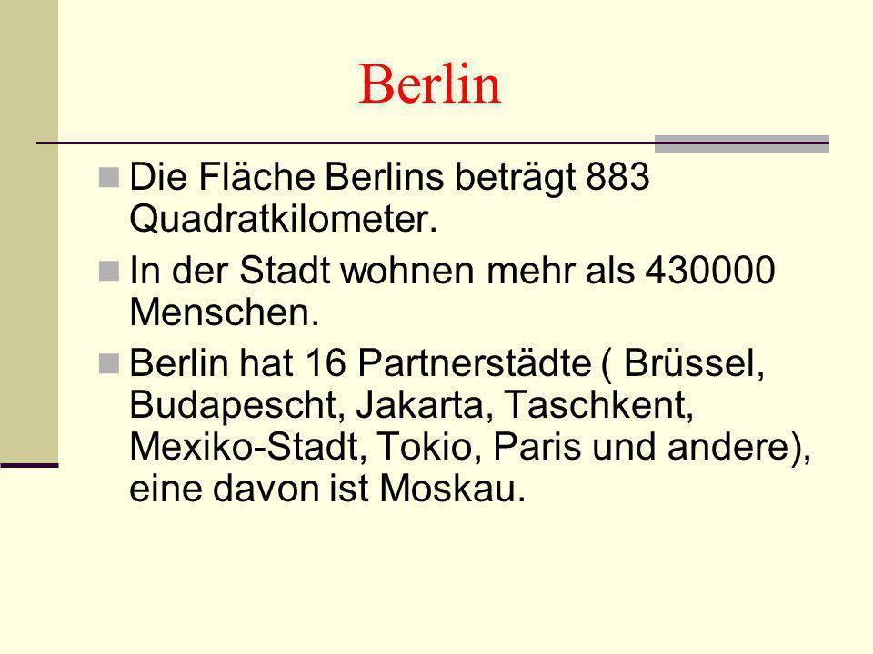 Berlin Die Fläche Berlins beträgt 883 Quadratkilometer. In der Stadt wohnen mehr als 430000 Menschen. Berlin hat 16 Partnerstädte ( Brüssel, Budapesch