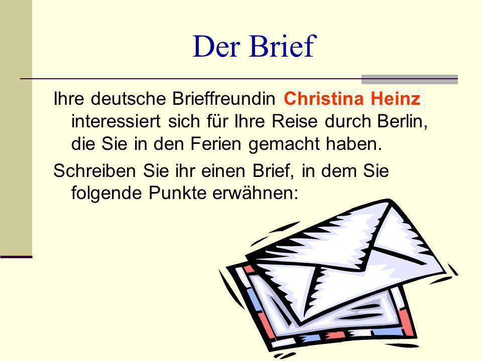 Der Brief Ihre deutsche Brieffreundin Christina Heinz interessiert sich für Ihre Reise durch Berlin, die Sie in den Ferien gemacht haben. Schreiben Si