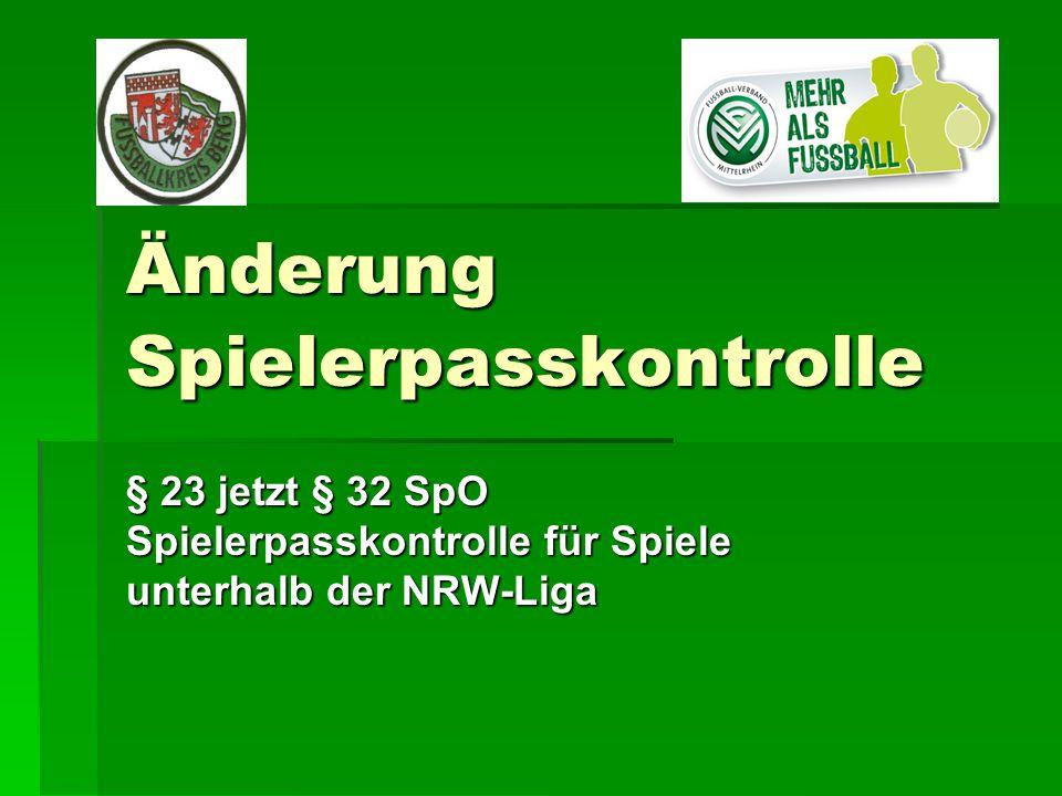 Änderung Spielerpasskontrolle § 23 jetzt § 32 SpO Spielerpasskontrolle für Spiele unterhalb der NRW-Liga