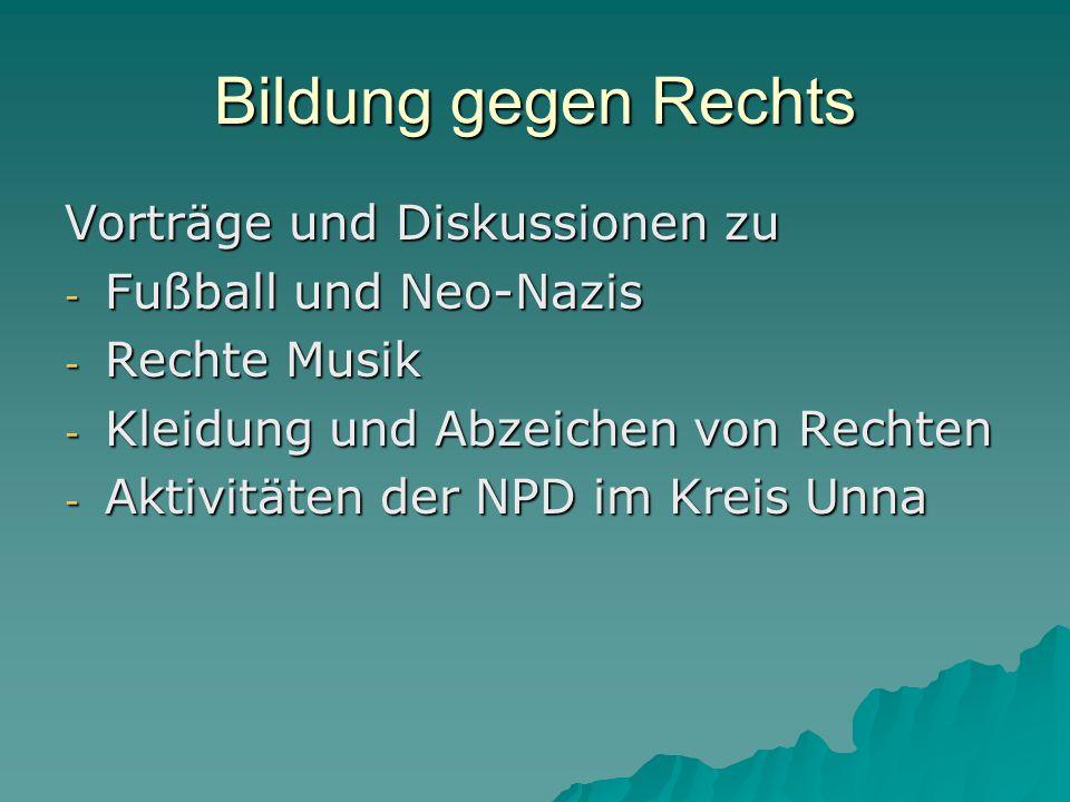 Bildung gegen Rechts Vorträge und Diskussionen zu - Fußball und Neo-Nazis - Rechte Musik - Kleidung und Abzeichen von Rechten - Aktivitäten der NPD im
