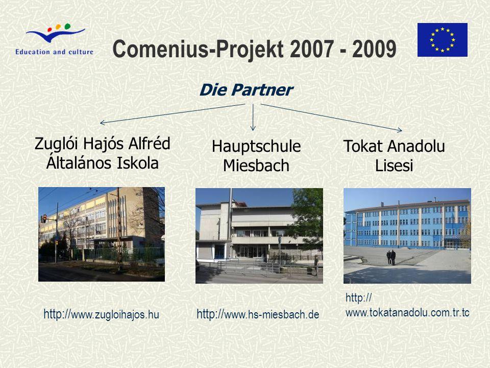 Comenius-Projekt 2007 - 2009 http:// www.zugloihajos.hu Tokat Anadolu Lisesi Zuglói Hajós Alfréd Általános Iskola Die Partner http:// www.tokatanadolu.com.tr.tc Hauptschule Miesbach http:// www.hs-miesbach.de