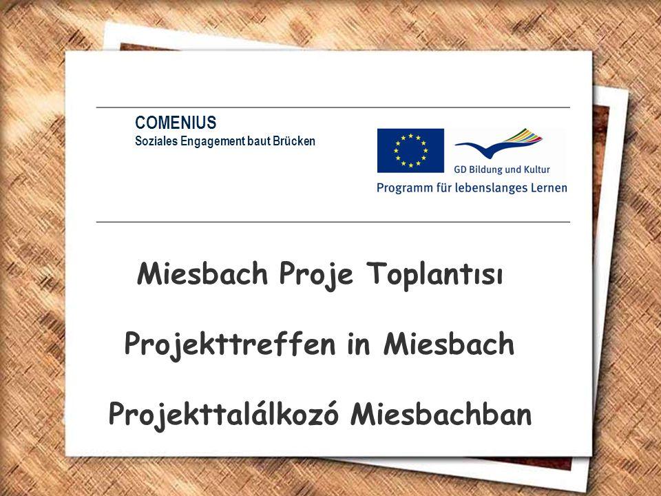 Miesbach Proje Toplantısı Projekttreffen in Miesbach Projekttalálkozó Miesbachban COMENIUS Soziales Engagement baut Brücken