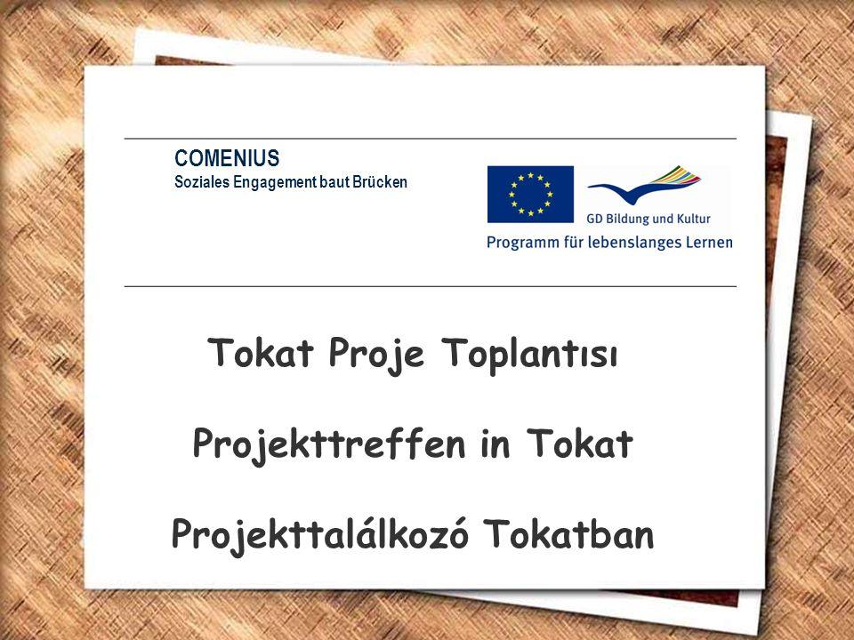 Tokat Proje Toplantısı Projekttreffen in Tokat Projekttalálkozó Tokatban COMENIUS Soziales Engagement baut Brücken