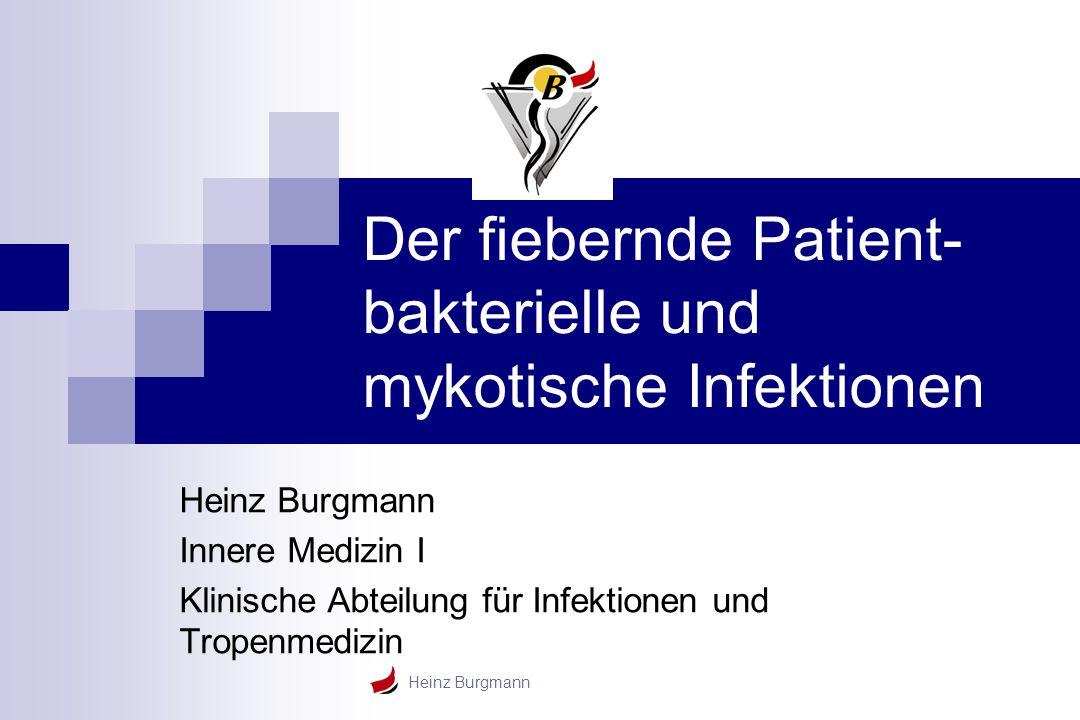 Heinz Burgmann Der fiebernde Patient- bakterielle und mykotische Infektionen Heinz Burgmann Innere Medizin I Klinische Abteilung für Infektionen und T