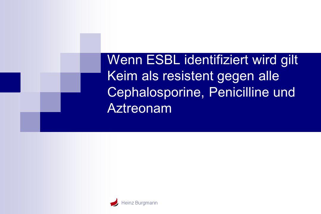 Wenn ESBL identifiziert wird gilt Keim als resistent gegen alle Cephalosporine, Penicilline und Aztreonam