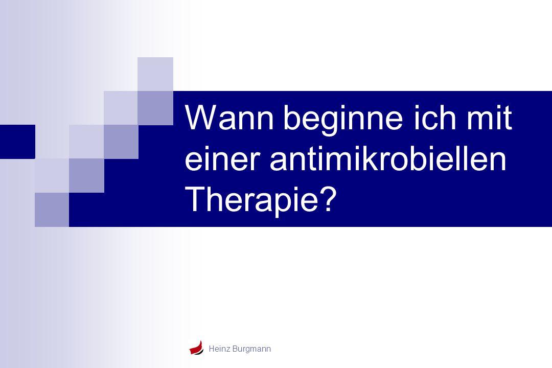Heinz Burgmann Wann beginne ich mit einer antimikrobiellen Therapie?