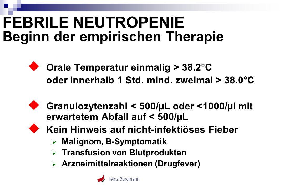Heinz Burgmann  Orale Temperatur einmalig > 38.2°C oder innerhalb 1 Std. mind. zweimal > 38.0°C  Granulozytenzahl < 500/µL oder <1000/µl mit erwarte