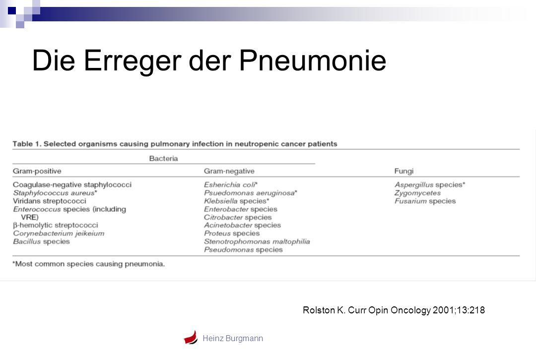 Heinz Burgmann Die Erreger der Pneumonie Rolston K. Curr Opin Oncology 2001;13:218
