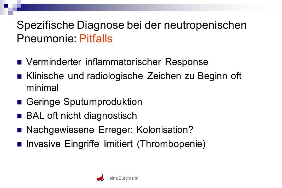 Heinz Burgmann Spezifische Diagnose bei der neutropenischen Pneumonie: Pitfalls Verminderter inflammatorischer Response Klinische und radiologische Ze