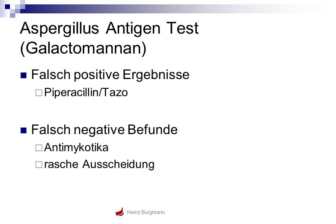 Heinz Burgmann Aspergillus Antigen Test (Galactomannan) Falsch positive Ergebnisse  Piperacillin/Tazo Falsch negative Befunde  Antimykotika  rasche