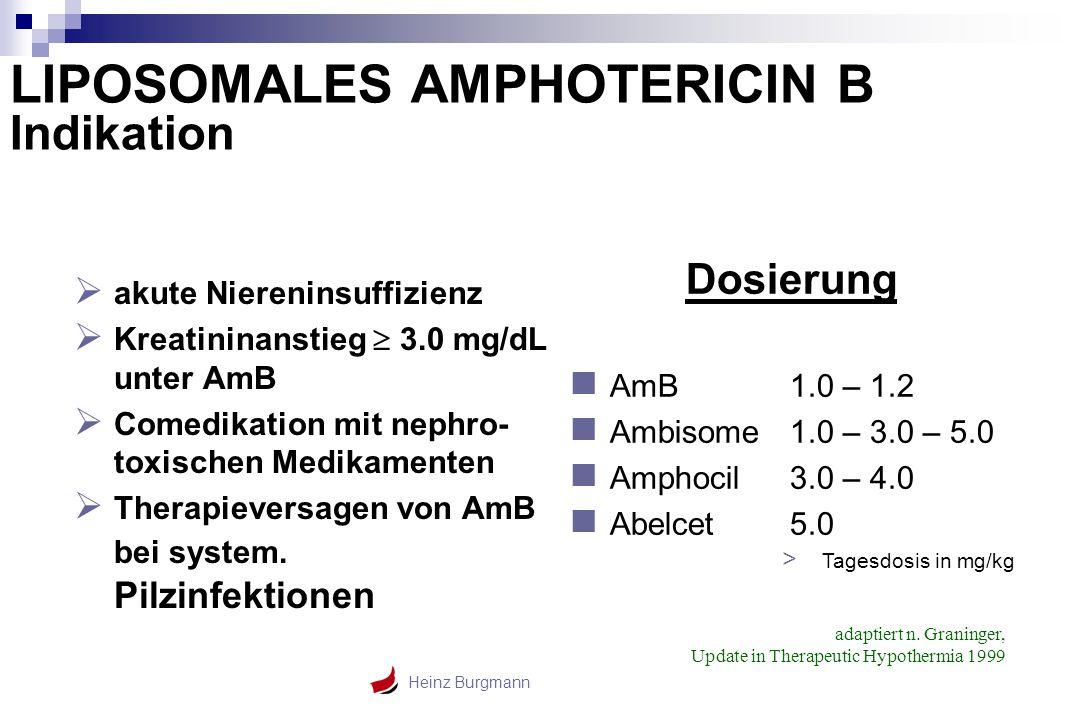 Heinz Burgmann  akute Niereninsuffizienz  Kreatininanstieg  3.0 mg/dL unter AmB  Comedikation mit nephro- toxischen Medikamenten  Therapieversage