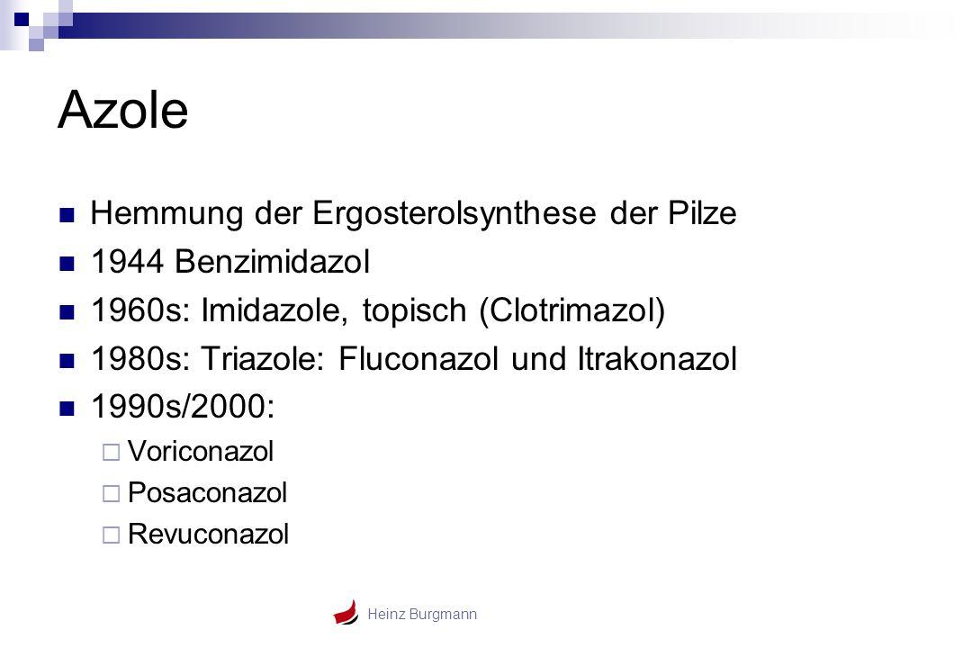 Heinz Burgmann Azole Hemmung der Ergosterolsynthese der Pilze 1944 Benzimidazol 1960s: Imidazole, topisch (Clotrimazol) 1980s: Triazole: Fluconazol un