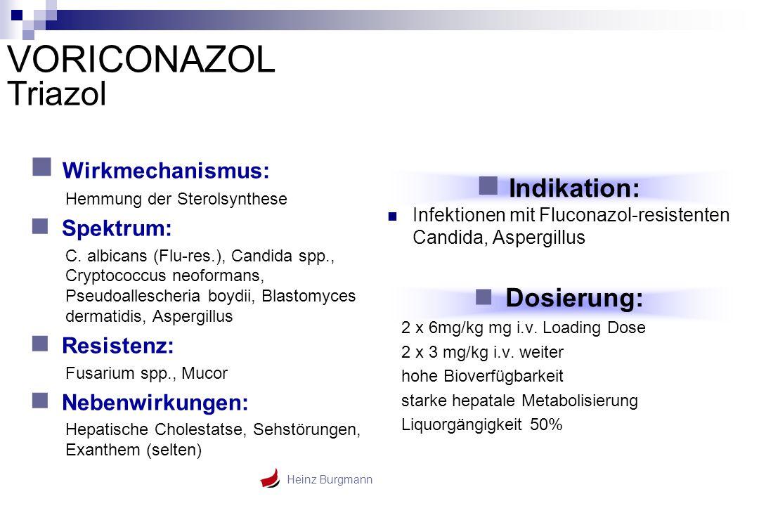 Heinz Burgmann Wirkmechanismus: Hemmung der Sterolsynthese Spektrum: C. albicans (Flu-res.), Candida spp., Cryptococcus neoformans, Pseudoallescheria