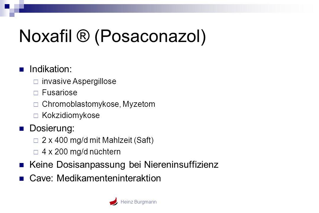 Heinz Burgmann Noxafil ® (Posaconazol) Indikation:  invasive Aspergillose  Fusariose  Chromoblastomykose, Myzetom  Kokzidiomykose Dosierung:  2 x