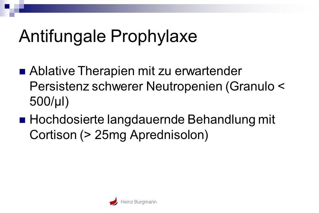 Heinz Burgmann Antifungale Prophylaxe Ablative Therapien mit zu erwartender Persistenz schwerer Neutropenien (Granulo < 500/µl) Hochdosierte langdauer