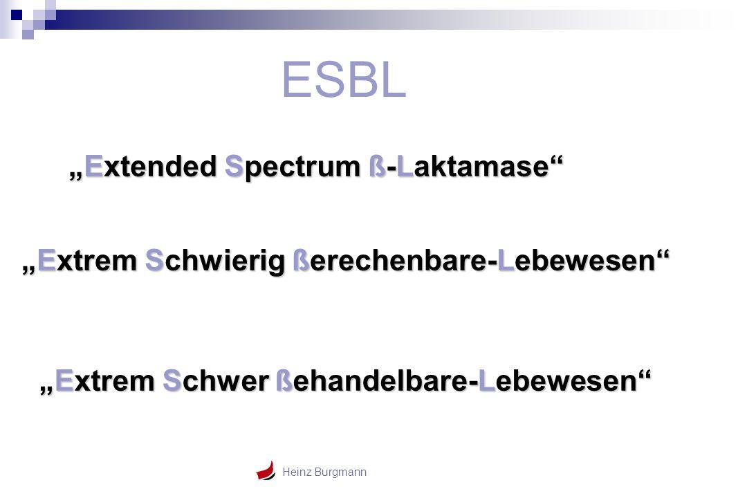 """Heinz Burgmann """"Extended Spectrum ß-Laktamase"""" """"Extrem Schwierig ßerechenbare-Lebewesen"""" ESBL """"Extrem Schwer ßehandelbare-Lebewesen"""""""