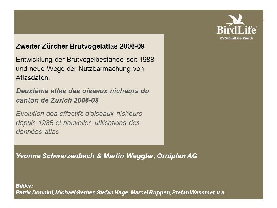 Zweiter Zürcher Brutvogelatlas 2006-08 Entwicklung der Brutvogelbestände seit 1988 und neue Wege der Nutzbarmachung von Atlasdaten.