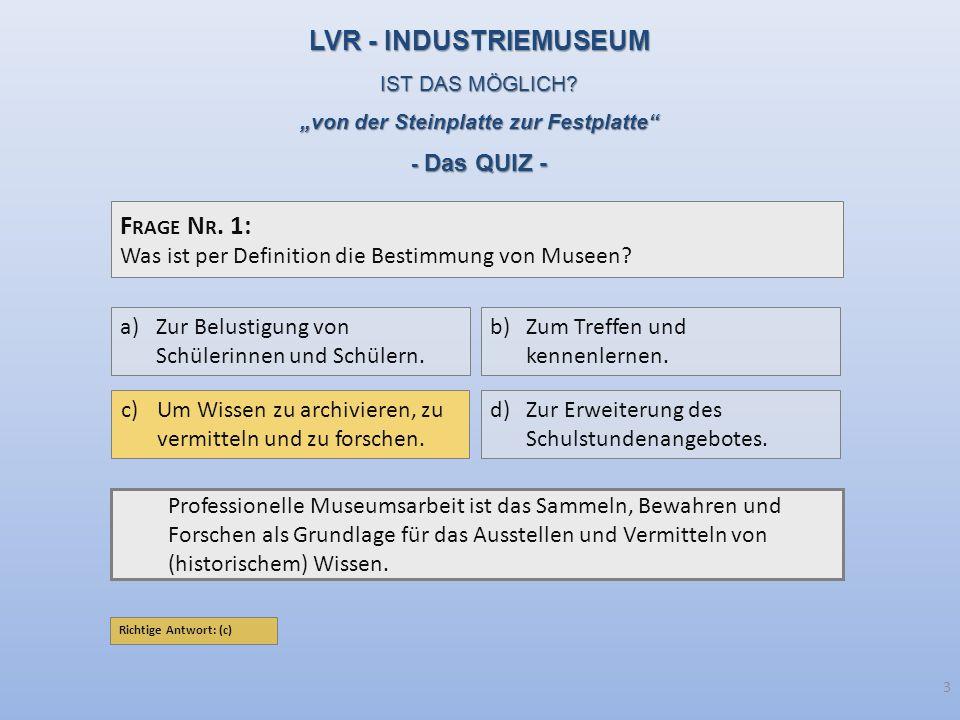 F RAGE N R. 1: Was ist per Definition die Bestimmung von Museen? Professionelle Museumsarbeit ist das Sammeln, Bewahren und Forschen als Grundlage für