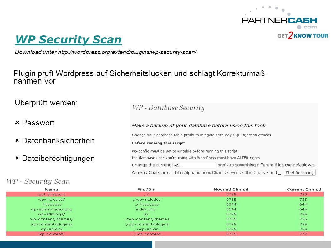 WP Security Scan Download unter http://wordpress.org/extend/plugins/wp-security-scan/ Plugin prüft Wordpress auf Sicherheitslücken und schlägt Korrekturmaß- nahmen vor Überprüft werden:  Passwort  Datenbanksicherheit  Dateiberechtigungen