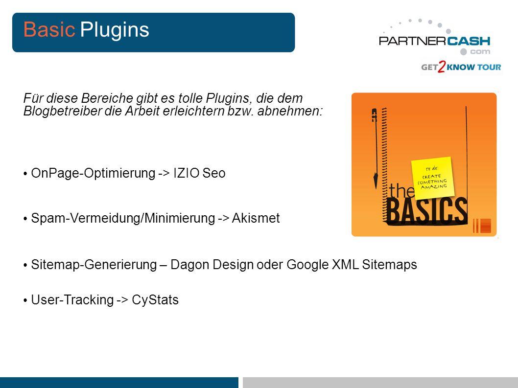 Basic Plugins User-Tracking -> CyStats Spam-Vermeidung/Minimierung -> Akismet Sitemap-Generierung – Dagon Design oder Google XML Sitemaps OnPage-Optimierung -> IZIO Seo Für diese Bereiche gibt es tolle Plugins, die dem Blogbetreiber die Arbeit erleichtern bzw.