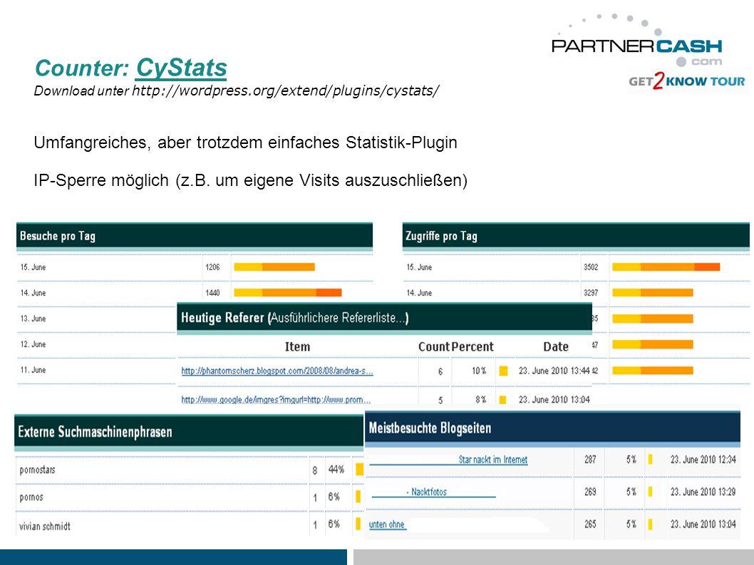 Counter: CyStats Download unter http://wordpress.org/extend/plugins/cystats/ Umfangreiches, aber trotzdem einfaches Statistik-Plugin IP-Sperre möglich (z.B.