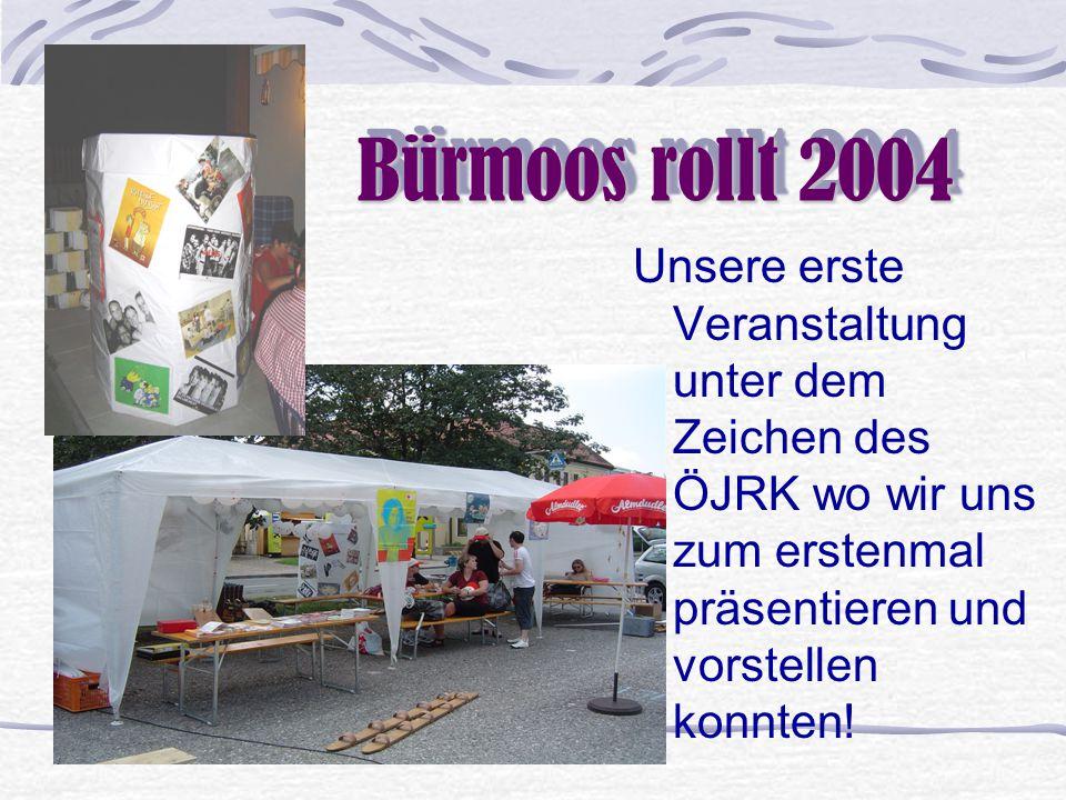 Bürmoos rollt 2004 B ürmoos rollt 2004 Unsere erste Veranstaltung unter dem Zeichen des ÖJRK wo wir uns zum erstenmal präsentieren und vorstellen konnten!