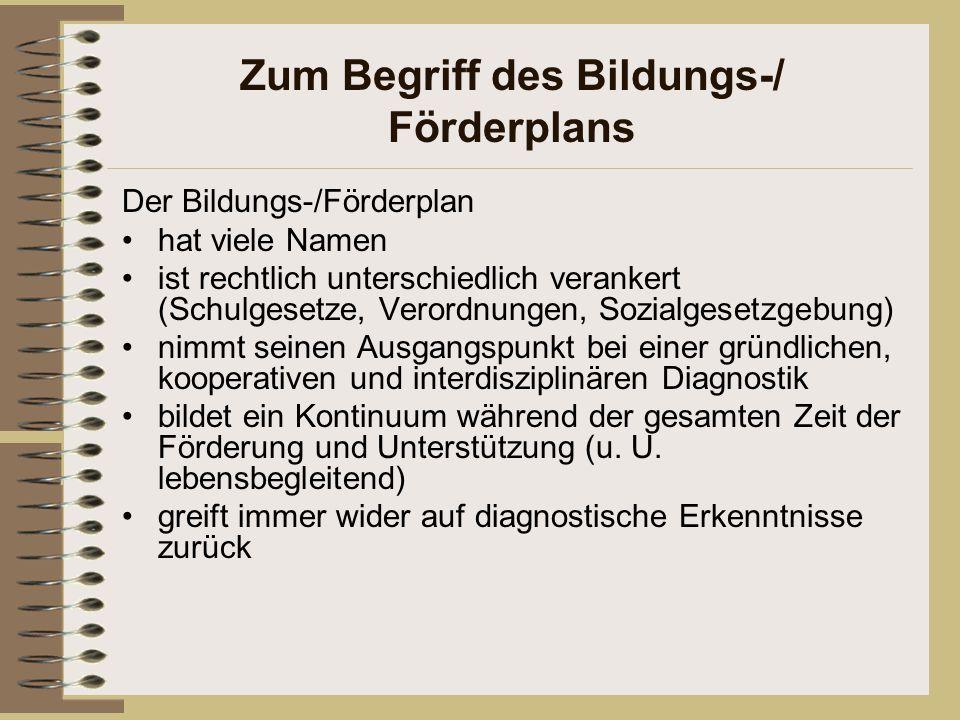 Zum Begriff des Bildungs-/ Förderplans Der Bildungs-/Förderplan hat viele Namen ist rechtlich unterschiedlich verankert (Schulgesetze, Verordnungen, S