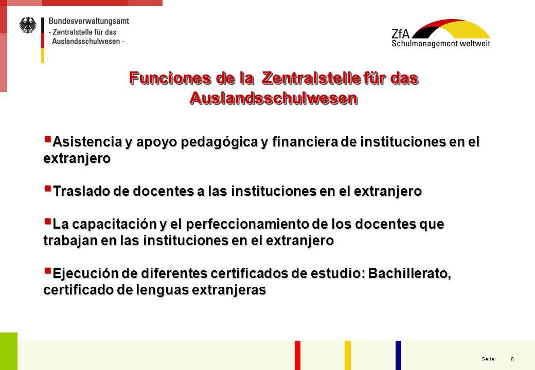5 Seite: Funciones de la Zentralstelle für das Auslandsschulwesen  Asistencia y apoyo pedagógica y financiera de instituciones en el extranjero  Tra