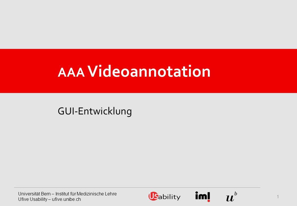 Universität Bern – Institut für Medizinische Lehre Ufive Usability – ufive.unibe.ch AAA Videoannotation GUI-Entwicklung 1