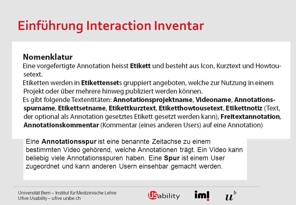Universität Bern – Institut für Medizinische Lehre Ufive Usability – ufive.unibe.ch Einführung Interaction Inventar Eine Annotationsspur ist eine benannte Zeitachse zu einem bestimmten Video gehörend, welche Annotationen trägt.