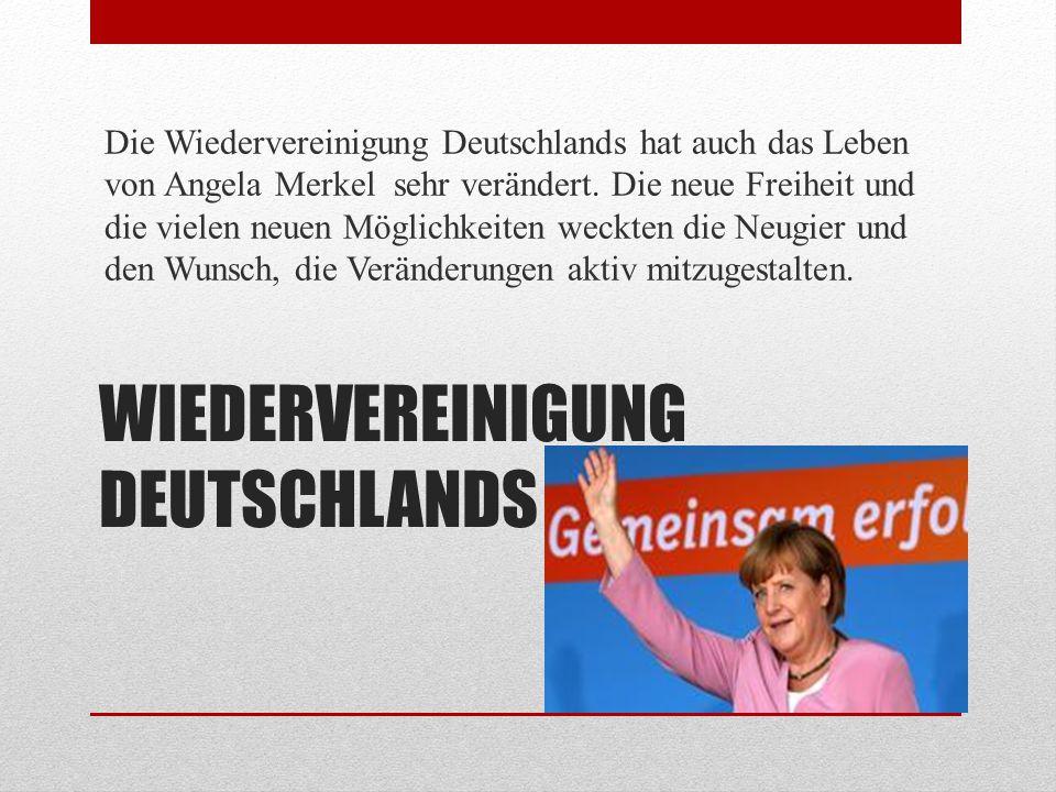 DEUTSCHE EINHEIT Angela Merkel wurde 1989 Mitglied des Demokratischen Aufbruchs, der sich 1990 mit der CDU zusammenschloss.