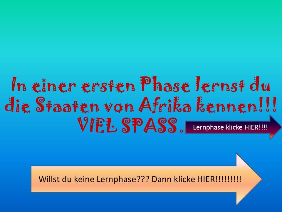In einer ersten Phase lernst du die Staaten von Afrika kennen!!.