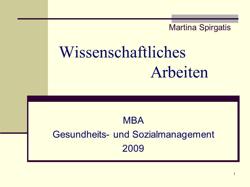 1 Wissenschaftliches Arbeiten MBA Gesundheits- und Sozialmanagement 2009 Martina Spirgatis