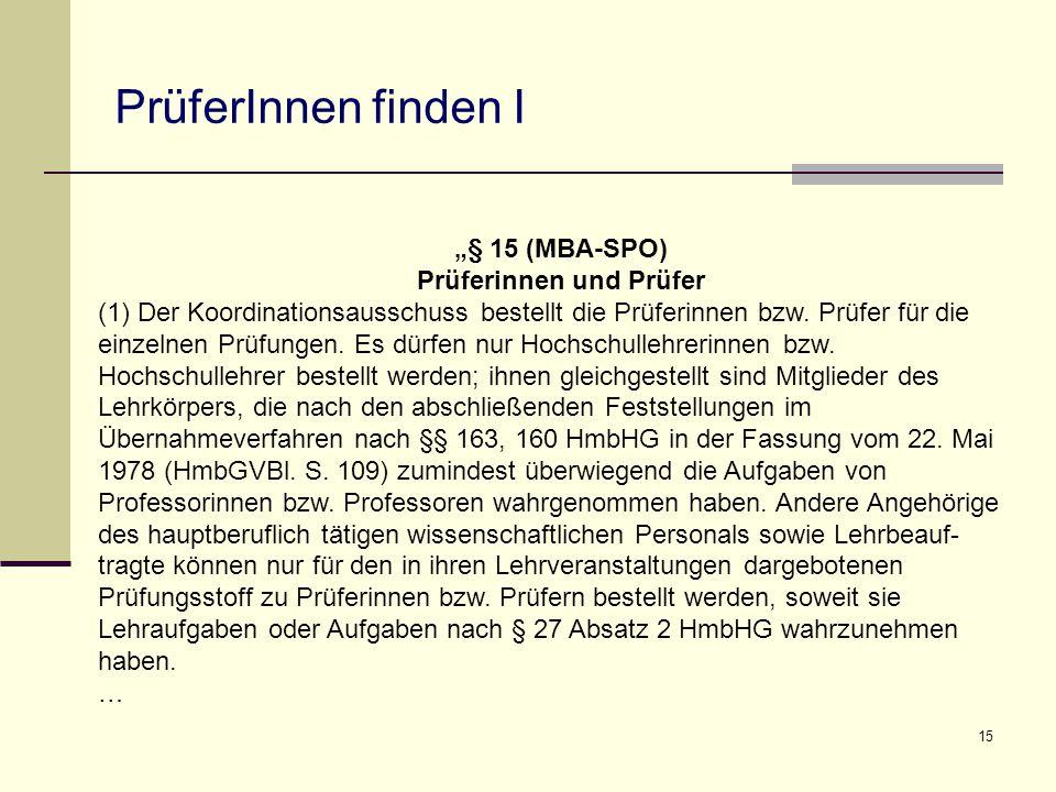 """15 PrüferInnen finden I """"§ 15 (MBA-SPO) Prüferinnen und Prüfer (1) Der Koordinationsausschuss bestellt die Prüferinnen bzw. Prüfer für die einzelnen P"""