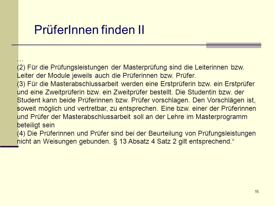 16 … (2) Für die Prüfungsleistungen der Masterprüfung sind die Leiterinnen bzw. Leiter der Module jeweils auch die Prüferinnen bzw. Prüfer. (3) Für di