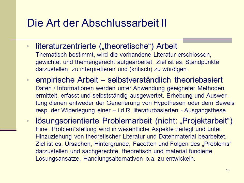 """18 Die Art der Abschlussarbeit II literaturzentrierte (""""theoretische ) Arbeit Thematisch bestimmt, wird die vorhandene Literatur erschlossen, gewichtet und themengerecht aufgearbeitet."""