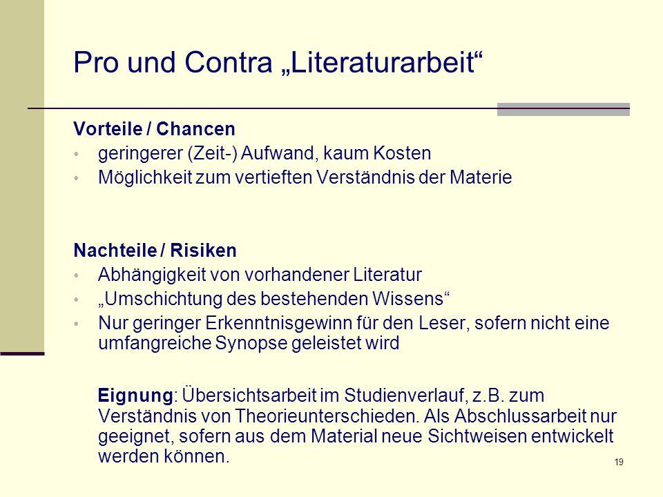 """19 Pro und Contra """"Literaturarbeit"""" Vorteile / Chancen geringerer (Zeit-) Aufwand, kaum Kosten Möglichkeit zum vertieften Verständnis der Materie Nach"""